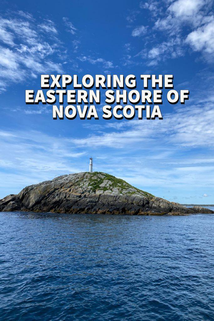 exploring the eastern shore of nova scotia